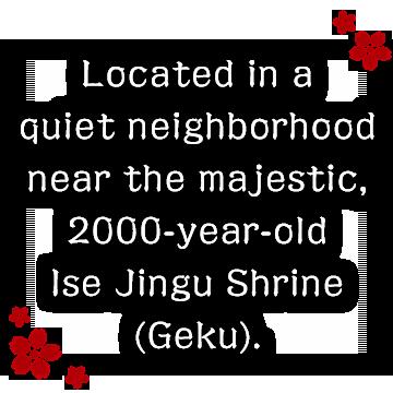Located in a quiet neighborhood near the majestic, 2000-year-old Ise Jingu Shrine (Geku).